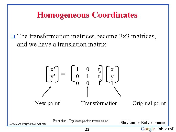 Homogeneous Coordinates q The transformation matrices become 3 x 3 matrices, and we have