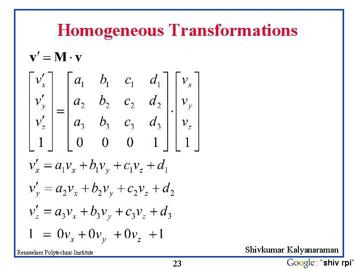 "Homogeneous Transformations Shivkumar Kalyanaraman Rensselaer Polytechnic Institute 23 : ""shiv rpi"""