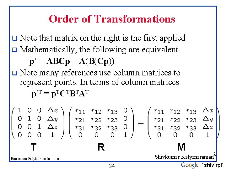 Order of Transformations Note that matrix on the right is the first applied q