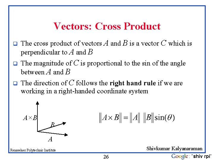 Vectors: Cross Product q The cross product of vectors A and B is a