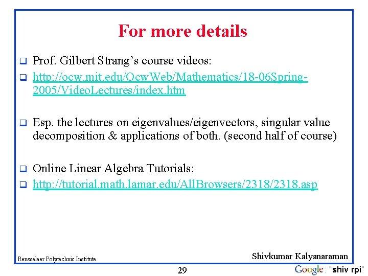 For more details q q Prof. Gilbert Strang's course videos: http: //ocw. mit. edu/Ocw.