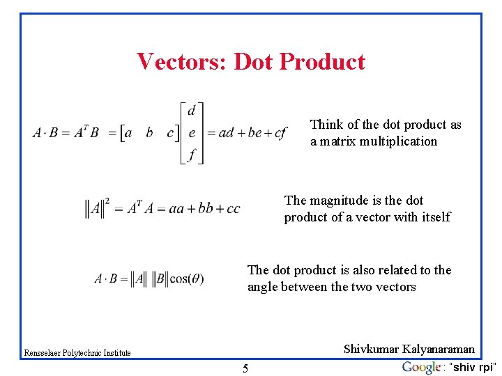 Vectors: Dot Product Think of the dot product as a matrix multiplication The magnitude