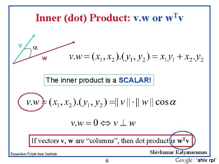 Inner (dot) Product: v. w or w. Tv v w The inner product is