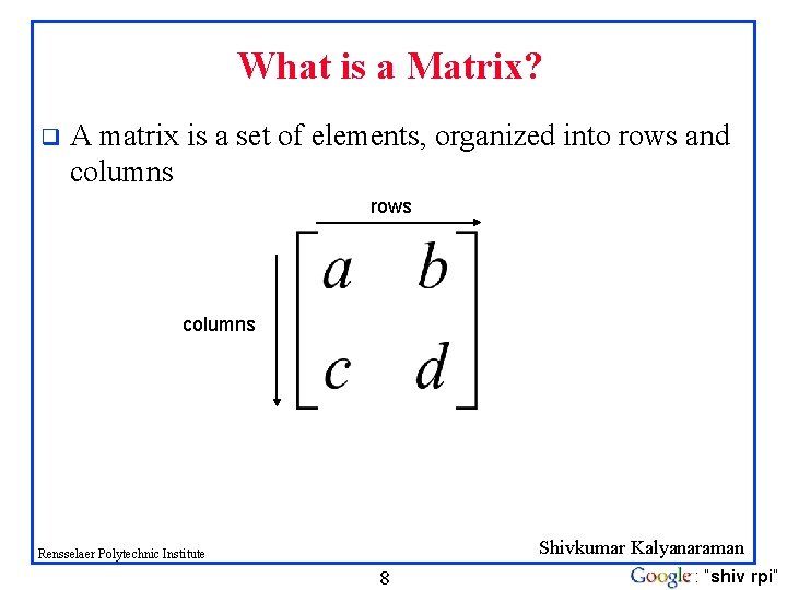 What is a Matrix? q A matrix is a set of elements, organized into