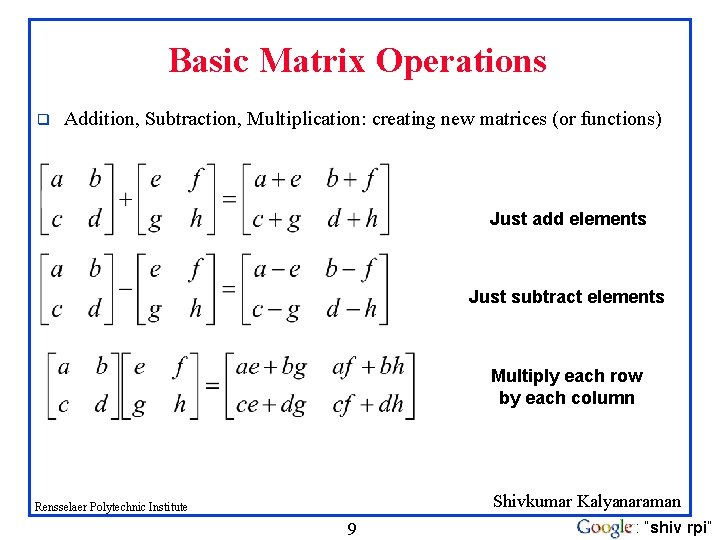 Basic Matrix Operations q Addition, Subtraction, Multiplication: creating new matrices (or functions) Just add