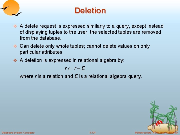 Deletion v A delete request is expressed similarly to a query, except instead of