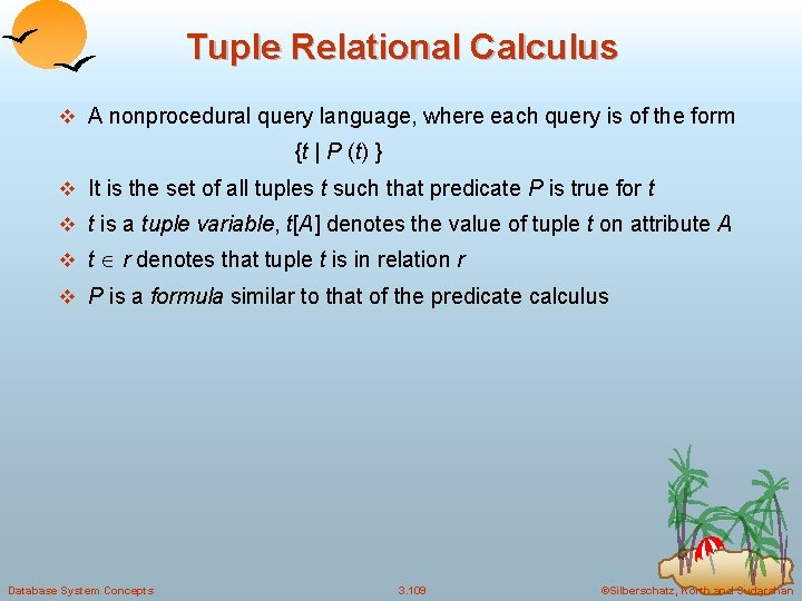 Tuple Relational Calculus v A nonprocedural query language, where each query is of the