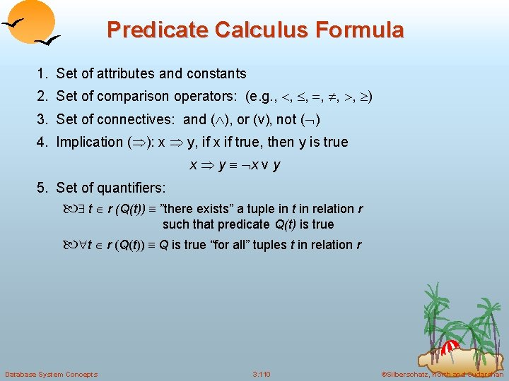 Predicate Calculus Formula 1. Set of attributes and constants 2. Set of comparison operators: