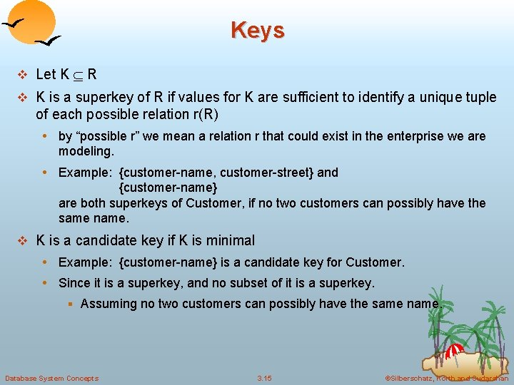 Keys v Let K R v K is a superkey of R if values