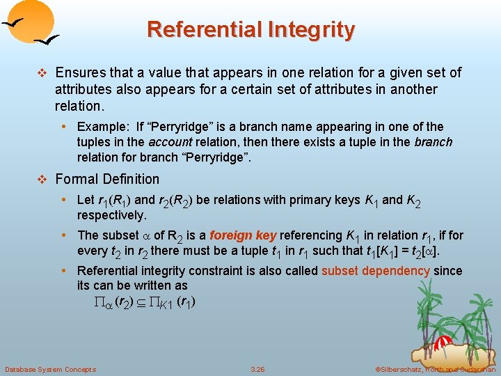 Referential Integrity v Ensures that a value that appears in one relation for a