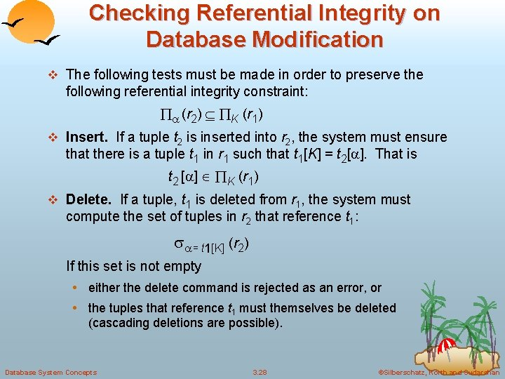 Checking Referential Integrity on Database Modification v The following tests must be made in