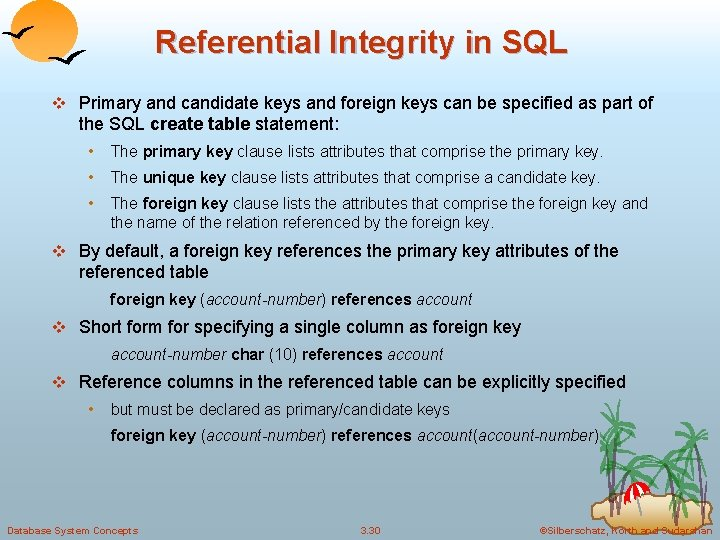 Referential Integrity in SQL v Primary and candidate keys and foreign keys can be