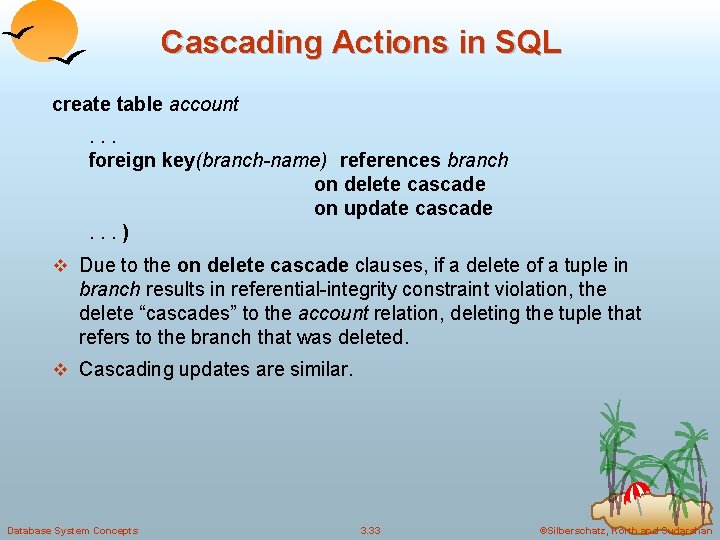 Cascading Actions in SQL create table account. . . foreign key(branch-name) references branch on