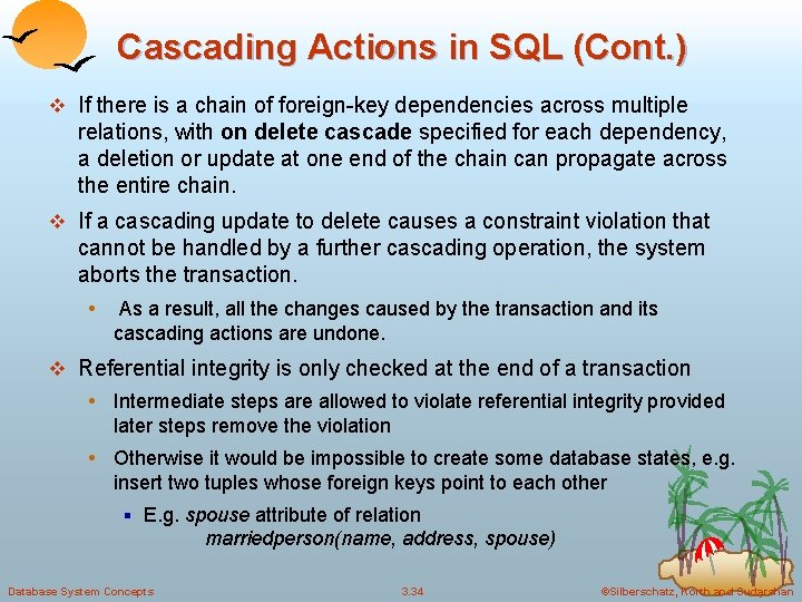 Cascading Actions in SQL (Cont. ) v If there is a chain of foreign-key