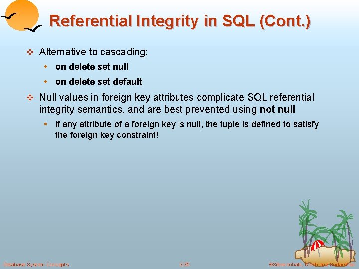 Referential Integrity in SQL (Cont. ) v Alternative to cascading: • on delete set