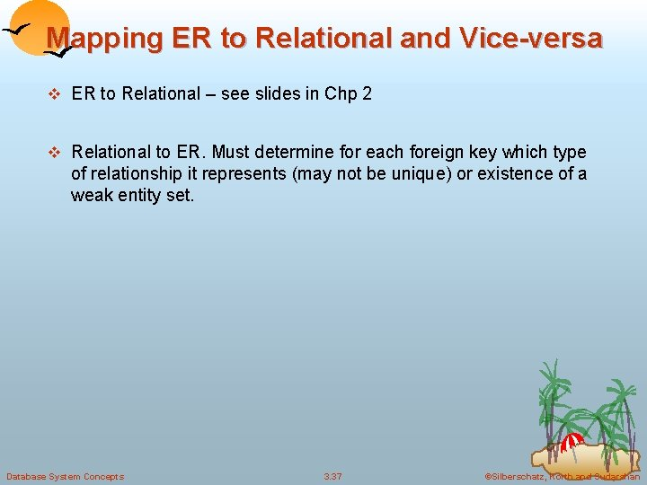 Mapping ER to Relational and Vice-versa v ER to Relational – see slides in