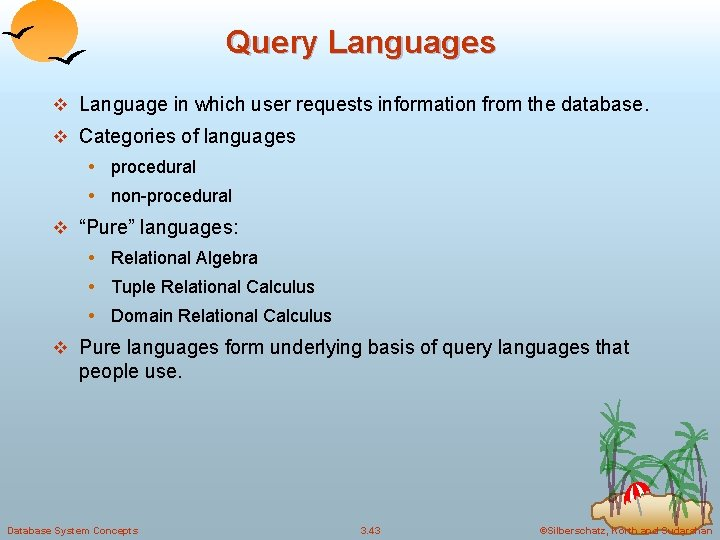 Query Languages v Language in which user requests information from the database. v Categories