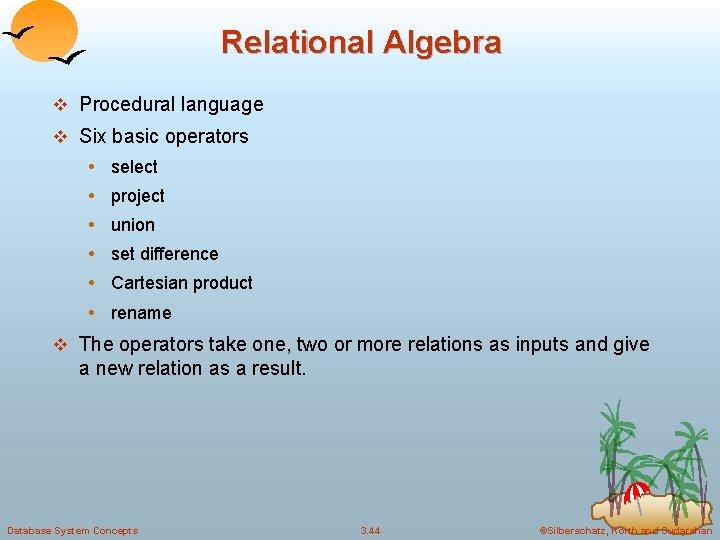 Relational Algebra v Procedural language v Six basic operators • select • project •