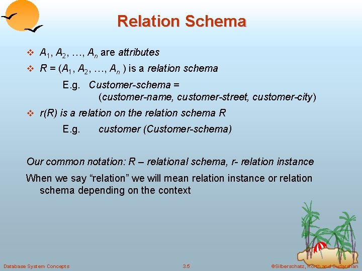 Relation Schema v A 1, A 2, …, An are attributes v R =