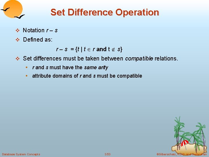 Set Difference Operation v Notation r – s v Defined as: r – s