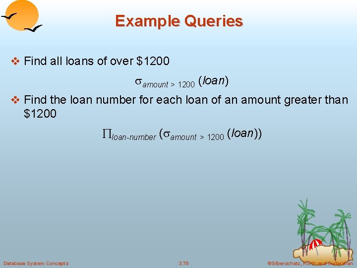 Example Queries v Find all loans of over $1200 amount > 1200 (loan) v