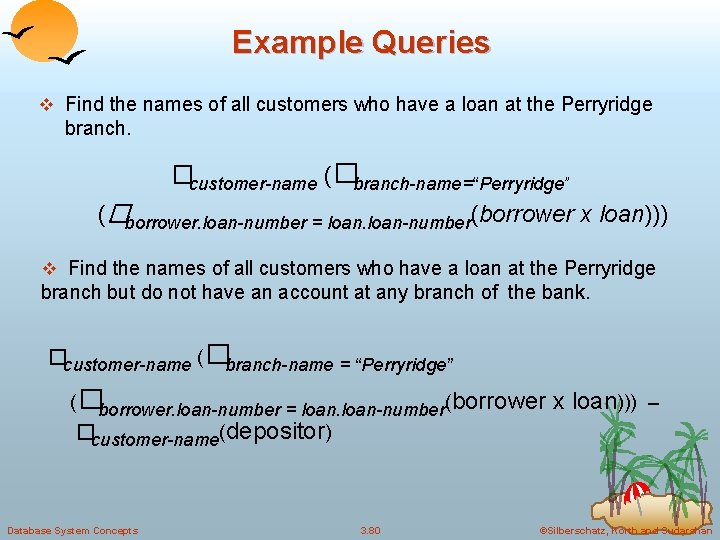Example Queries v Find the names of all customers who have a loan at