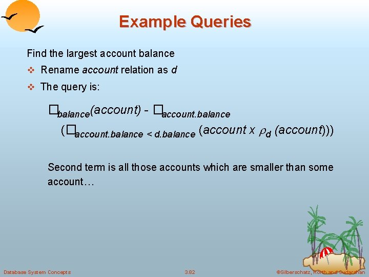 Example Queries Find the largest account balance v Rename account relation as d v