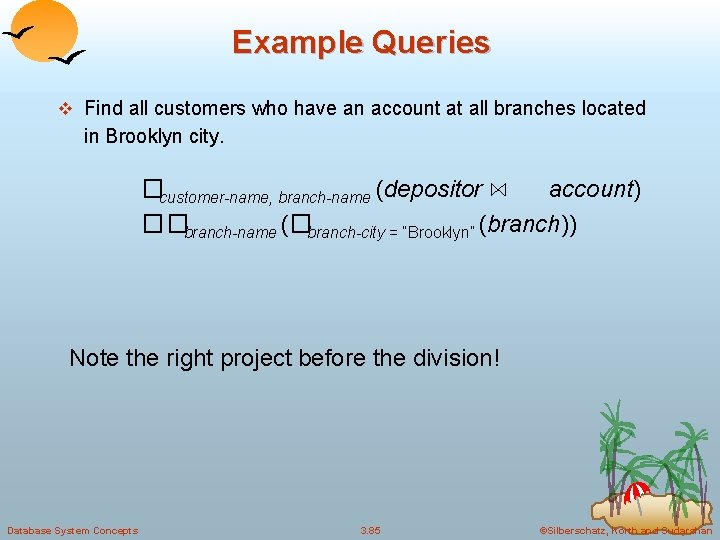 Example Queries v Find all customers who have an account at all branches located