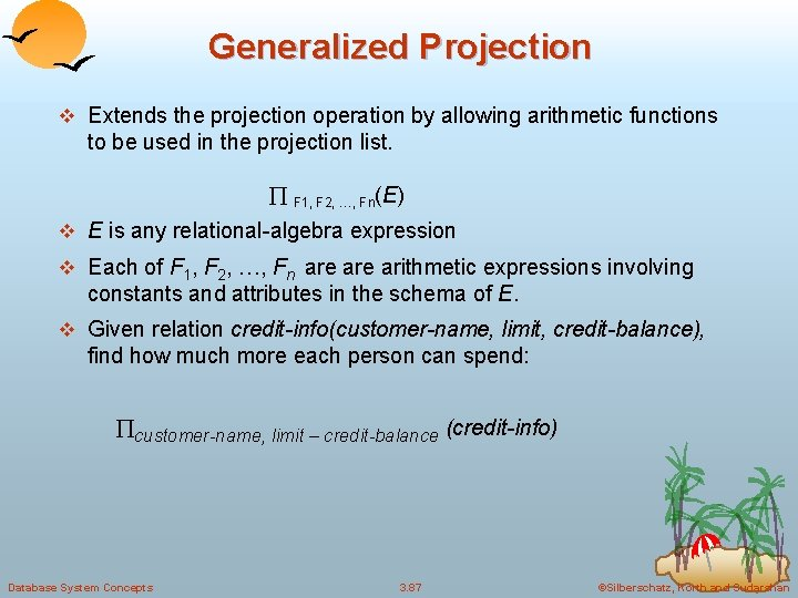 Generalized Projection v Extends the projection operation by allowing arithmetic functions to be used