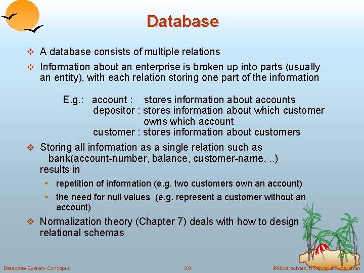 Database v A database consists of multiple relations v Information about an enterprise is