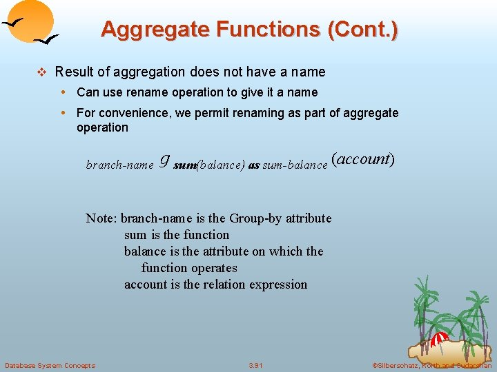 Aggregate Functions (Cont. ) v Result of aggregation does not have a name •