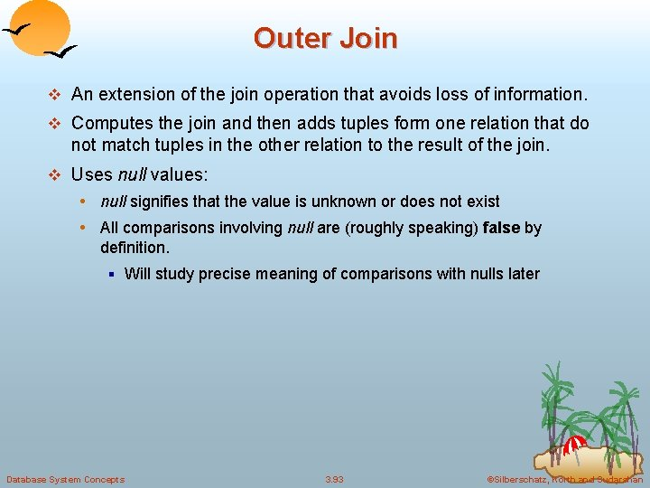 Outer Join v An extension of the join operation that avoids loss of information.