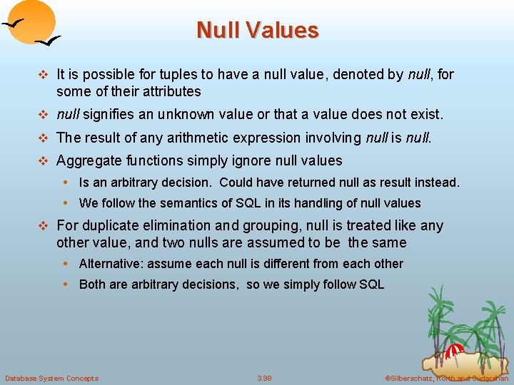 Null Values v It is possible for tuples to have a null value, denoted