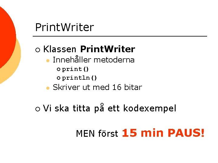 Print. Writer ¡ Klassen Print. Writer l Innehåller metoderna print() ¡ println() ¡ l