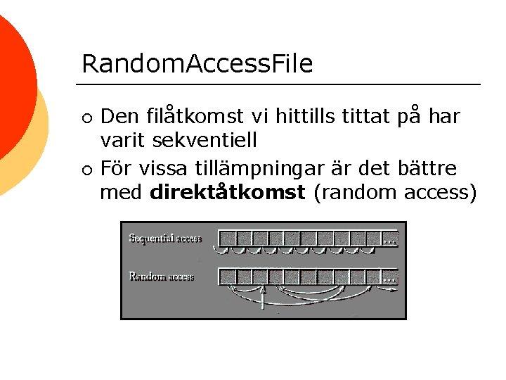 Random. Access. File ¡ ¡ Den filåtkomst vi hittills tittat på har varit sekventiell