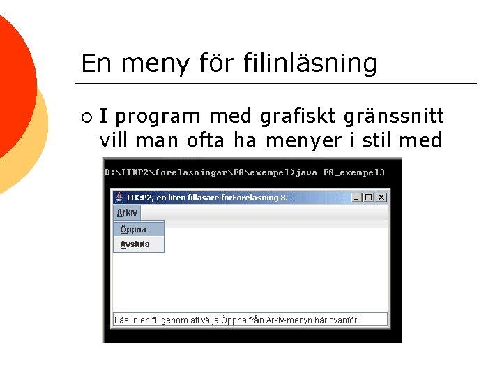 En meny för filinläsning ¡ I program med grafiskt gränssnitt vill man ofta ha