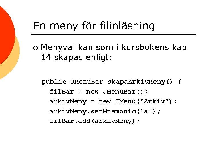 En meny för filinläsning ¡ Menyval kan som i kursbokens kap 14 skapas enligt: