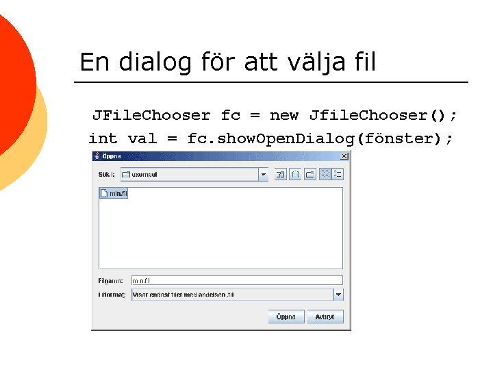En dialog för att välja fil JFile. Chooser fc = new Jfile. Chooser(); int