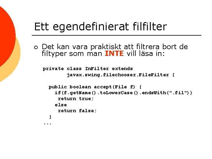 Ett egendefinierat filfilter ¡ Det kan vara praktiskt att filtrera bort de filtyper som