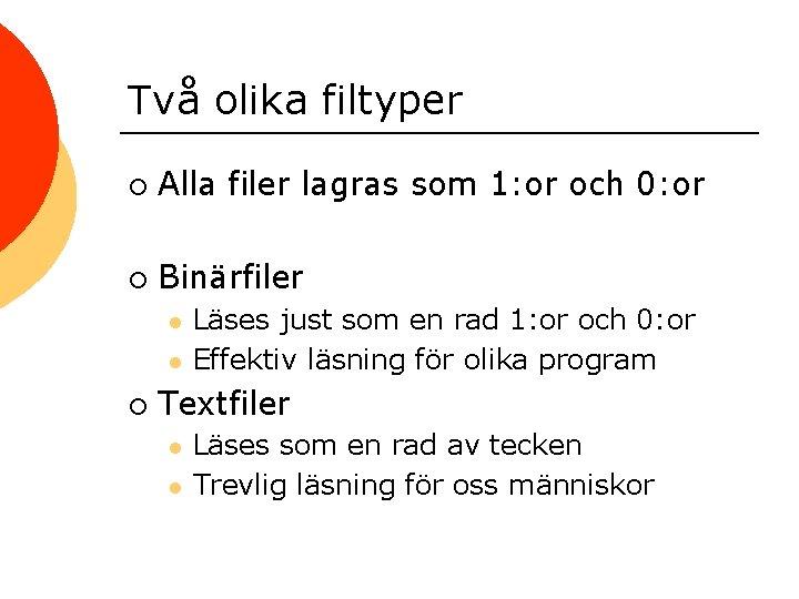 Två olika filtyper ¡ Alla filer lagras som 1: or och 0: or ¡