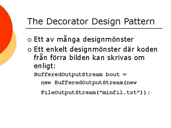 The Decorator Design Pattern Ett av många designmönster ¡ Ett enkelt designmönster där koden