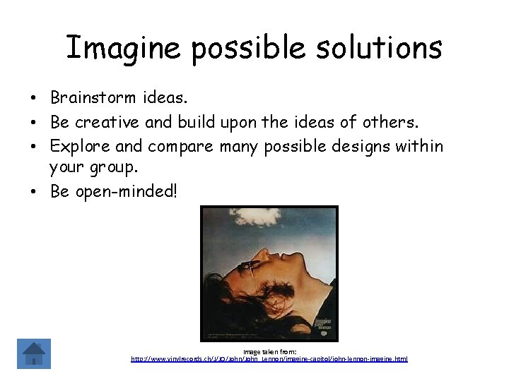Imagine possible solutions • Brainstorm ideas. • Be creative and build upon the ideas