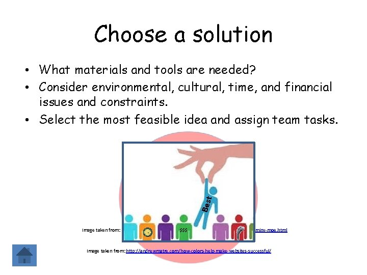 Choose a solution Best • What materials and tools are needed? • Consider environmental,