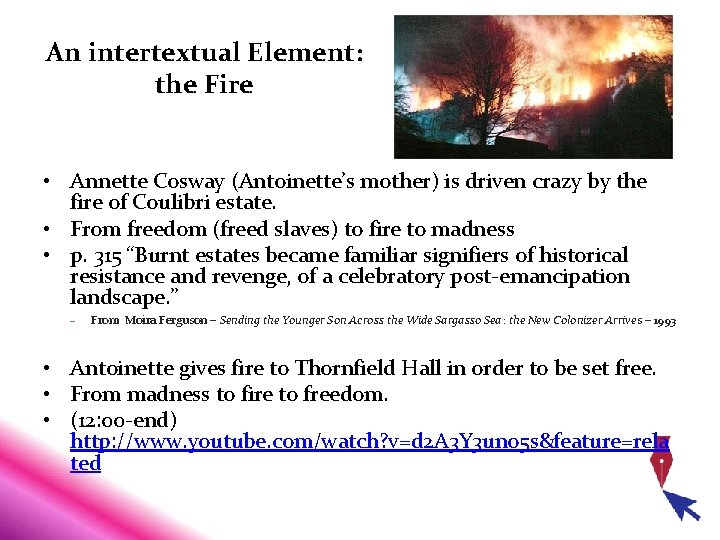 An intertextual Element: the Fire • Annette Cosway (Antoinette's mother) is driven crazy by