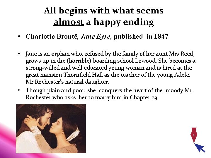 All begins with what seems almost a happy ending • Charlotte Brontë, Jane Eyre,
