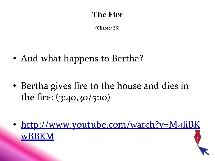 The Fire (Chapter 36) • And what happens to Bertha? • Bertha gives fire