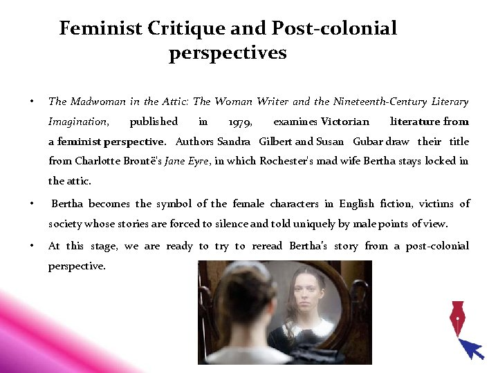 Feminist Critique and Post-colonial perspectives • The Madwoman in the Attic: The Woman Writer