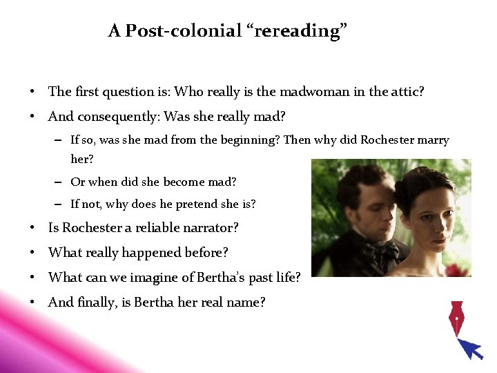 """A Post-colonial """"rereading"""" • The first question is: Who really is the madwoman in"""