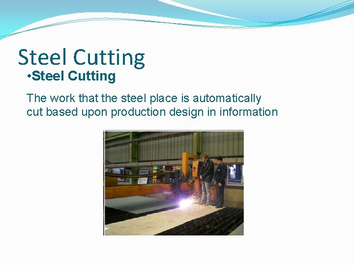 Steel Cutting • Steel Cutting The work that the steel place is automatically cut