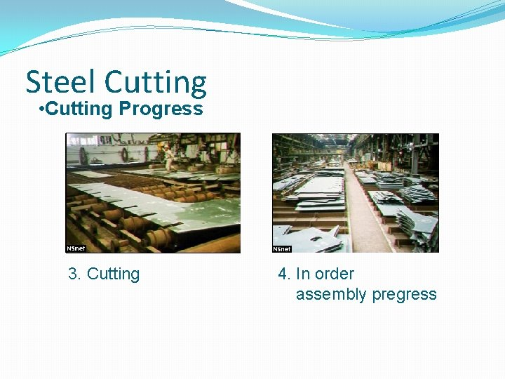 Steel Cutting • Cutting Progress 1. 3. Cutting 4. In order assembly pregress